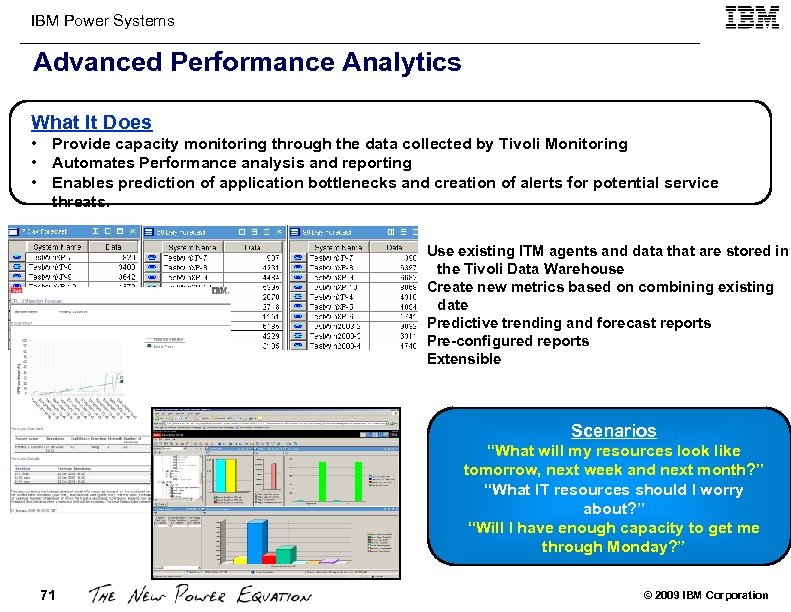 IBM Power Systems Advanced Performance Analytics What It Does • Provide capacity monitoring through