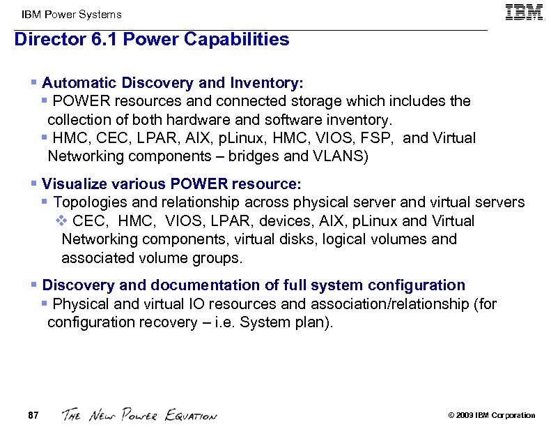 IBM Power Systems Director 6. 1 Power Capabilities § Automatic Discovery and Inventory: §