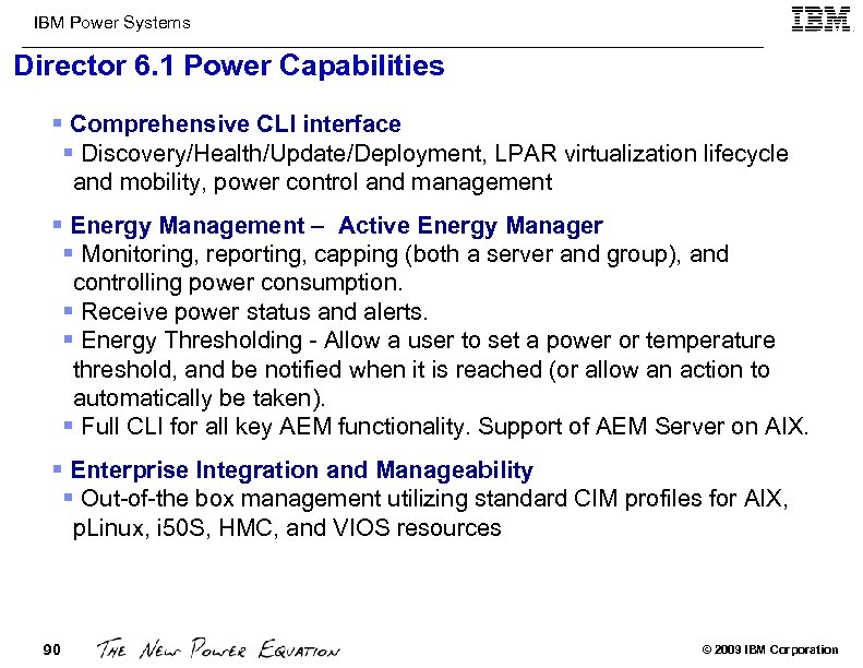 IBM Power Systems Director 6. 1 Power Capabilities § Comprehensive CLI interface § Discovery/Health/Update/Deployment,