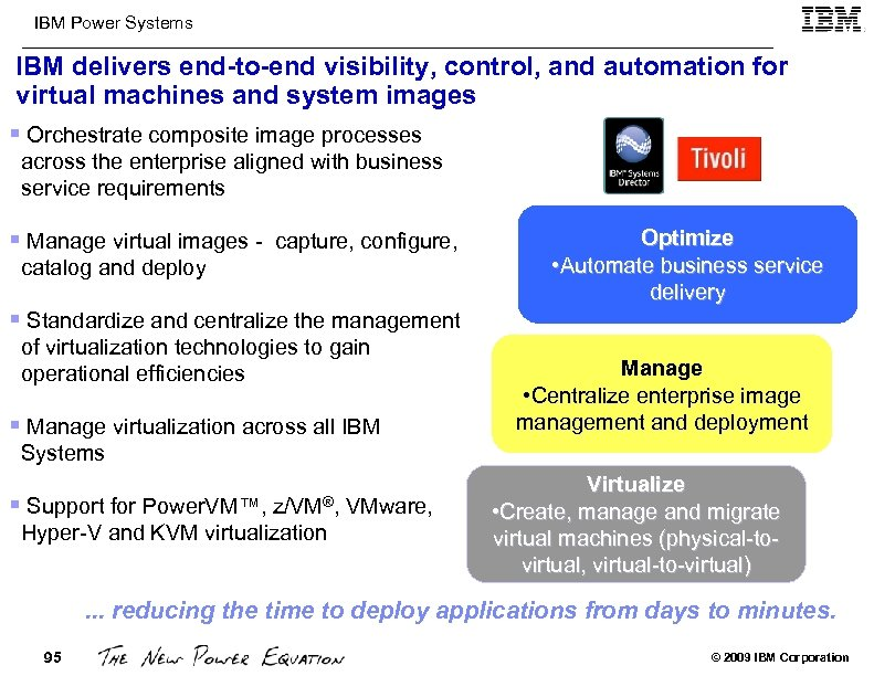 IBM Power Systems IBM delivers end-to-end visibility, control, and automation for virtual machines and