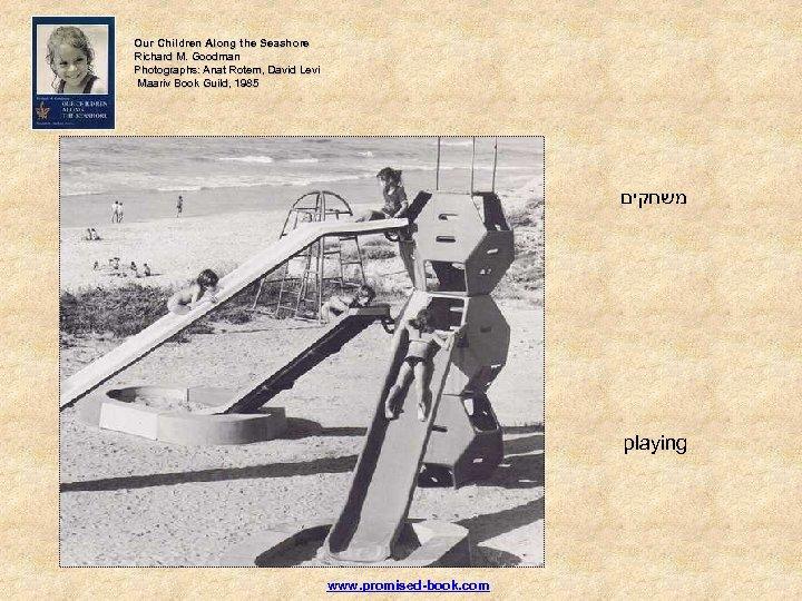 Our Children Along the Seashore Richard M. Goodman Photographs: Anat Rotem, David Levi Maariv