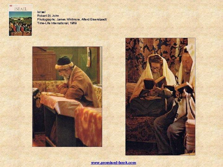 Israel Robert St. John Photographs: James Whitmore, Alferd Eisenstaedt Time-Life International, 1969 www. promised-book.