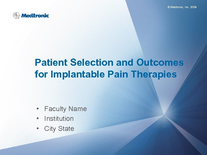 © Medtronic, Inc. 2009 Patient Selection and Outcomes for Implantable Pain Therapies • Faculty