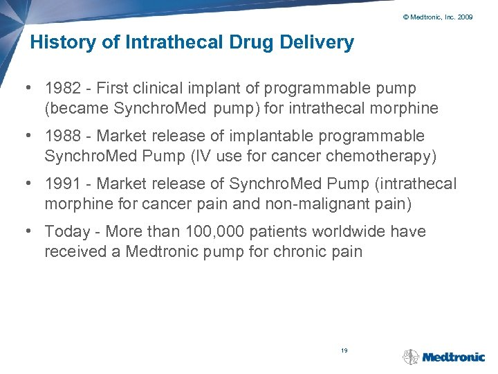 © Medtronic, Inc. 2009 History of Intrathecal Drug Delivery • 1982 - First clinical