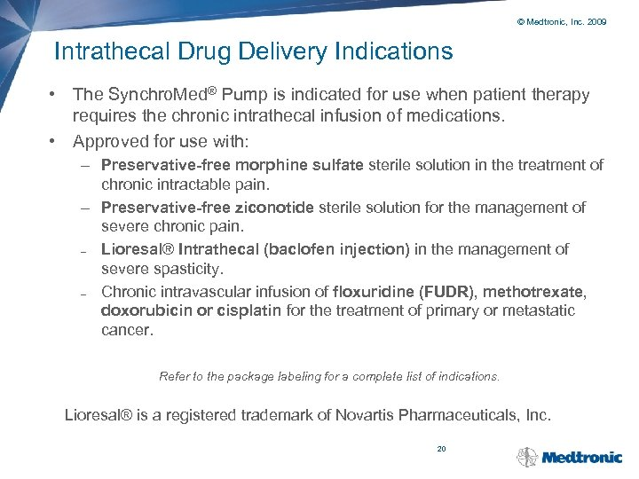 © Medtronic, Inc. 2009 Intrathecal Drug Delivery Indications • The Synchro. Med® Pump is