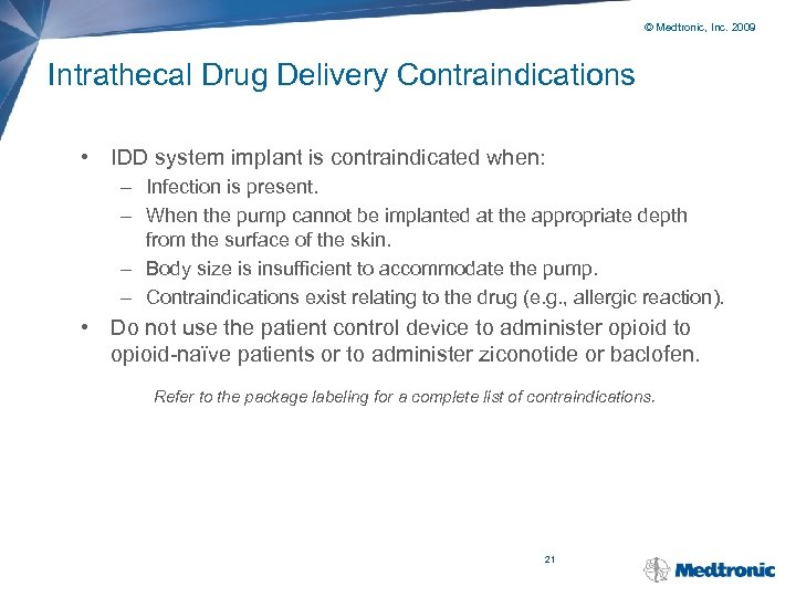 © Medtronic, Inc. 2009 Intrathecal Drug Delivery Contraindications • IDD system implant is contraindicated