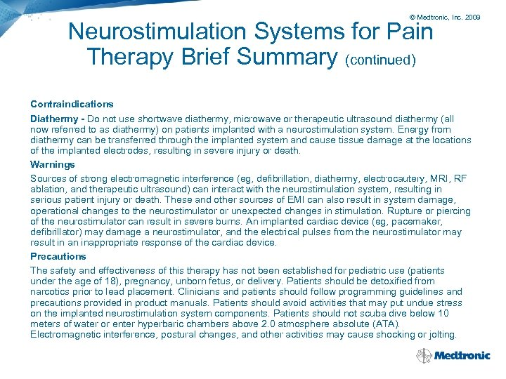 © Medtronic, Inc. 2009 Neurostimulation Systems for Pain Therapy Brief Summary (continued) Contraindications Diathermy