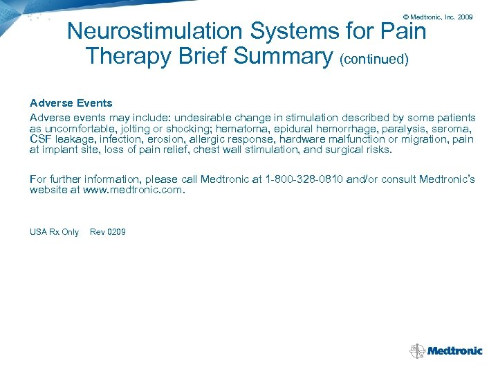 © Medtronic, Inc. 2009 Neurostimulation Systems for Pain Therapy Brief Summary (continued) Adverse Events