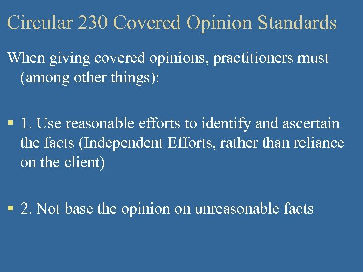 Circular 230 Covered Opinion Standards When giving covered opinions, practitioners must (among other things):