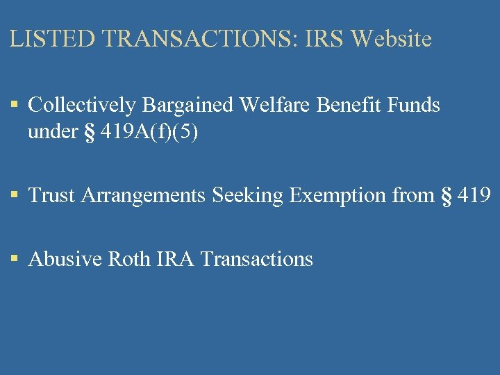 LISTED TRANSACTIONS: IRS Website § Collectively Bargained Welfare Benefit Funds under § 419 A(f)(5)