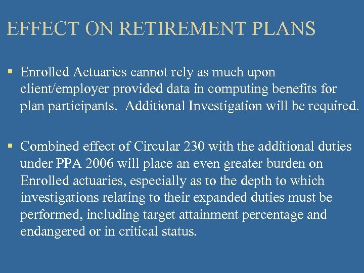 EFFECT ON RETIREMENT PLANS § Enrolled Actuaries cannot rely as much upon client/employer provided
