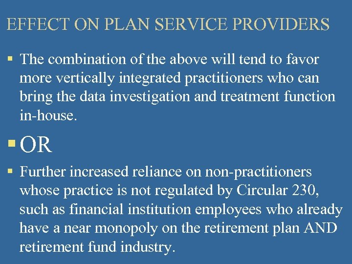 EFFECT ON PLAN SERVICE PROVIDERS § The combination of the above will tend to