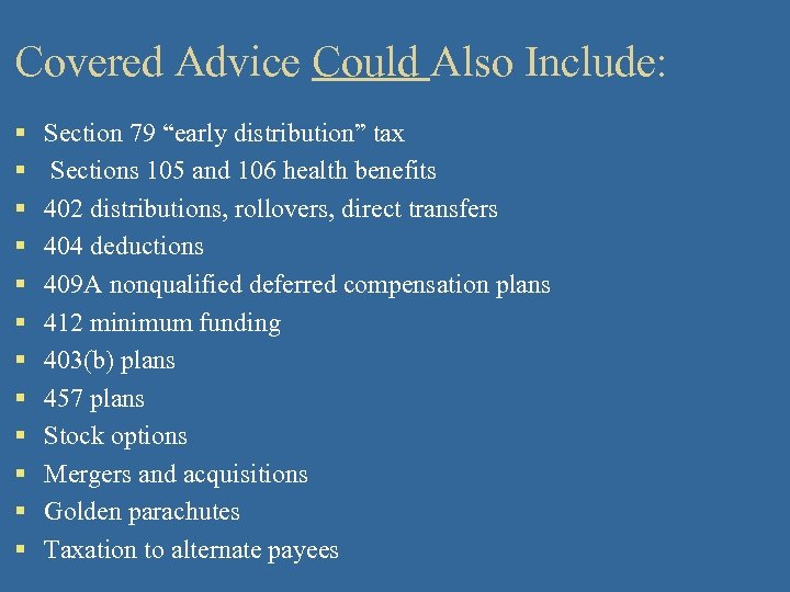 """Covered Advice Could Also Include: § § § Section 79 """"early distribution"""" tax Sections"""