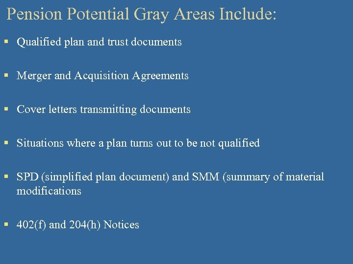 Pension Potential Gray Areas Include: § Qualified plan and trust documents § Merger and