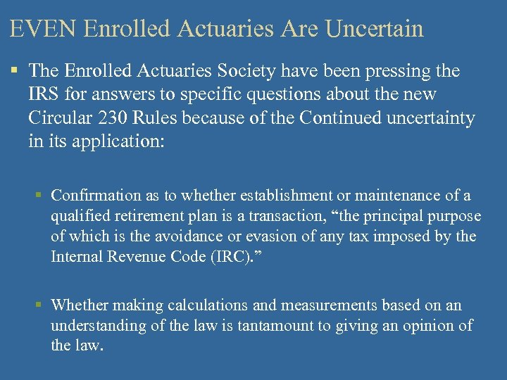 EVEN Enrolled Actuaries Are Uncertain § The Enrolled Actuaries Society have been pressing the