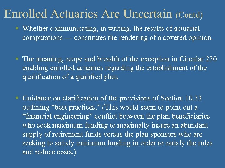 Enrolled Actuaries Are Uncertain (Contd) § Whether communicating, in writing, the results of actuarial