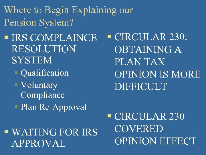 Where to Begin Explaining our Pension System? § IRS COMPLAINCE § CIRCULAR 230: RESOLUTION