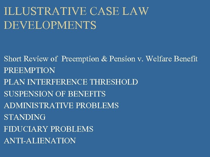 ILLUSTRATIVE CASE LAW DEVELOPMENTS Short Review of Preemption & Pension v. Welfare Benefit PREEMPTION