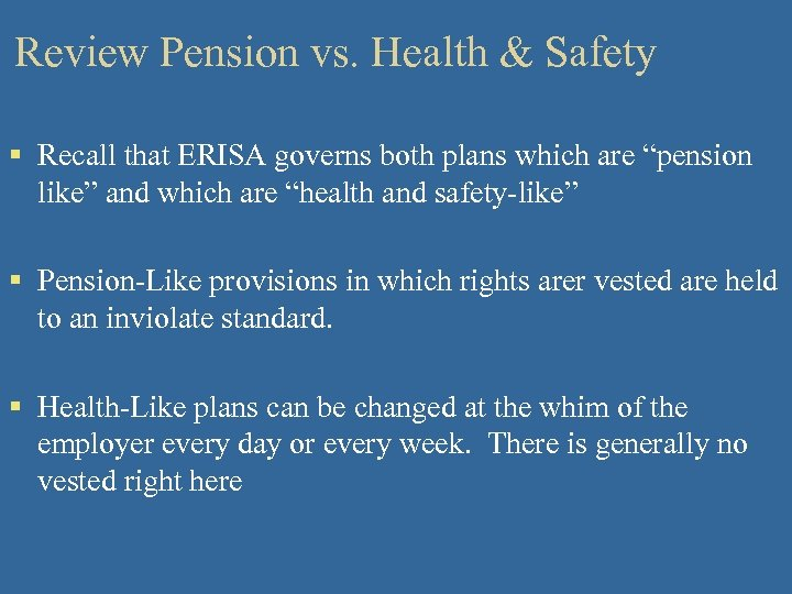Review Pension vs. Health & Safety § Recall that ERISA governs both plans which