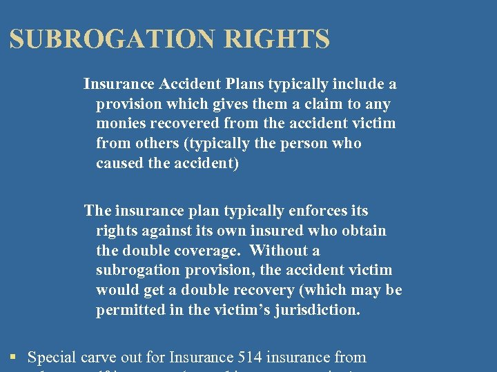 SUBROGATION RIGHTS Insurance Accident Plans typically include a provision which gives them a claim