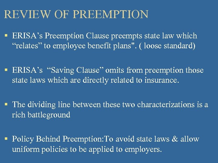 """REVIEW OF PREEMPTION § ERISA's Preemption Clause preempts state law which """"relates"""" to employee"""