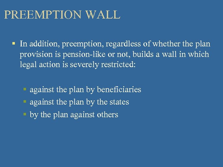 PREEMPTION WALL § In addition, preemption, regardless of whether the plan provision is pension-like