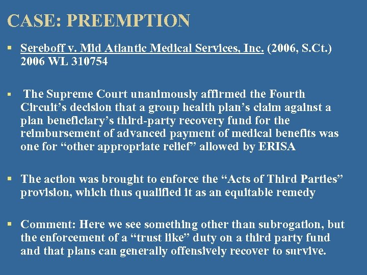 CASE: PREEMPTION § Sereboff v. Mid Atlantic Medical Services, Inc. (2006, S. Ct. )