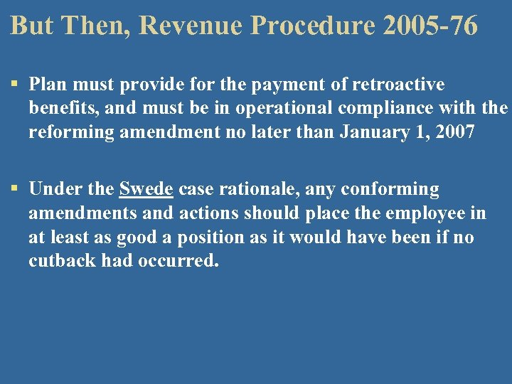But Then, Revenue Procedure 2005 -76 § Plan must provide for the payment of