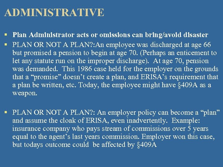 ADMINISTRATIVE § Plan Administrator acts or omissions can bring/avoid disaster § PLAN OR NOT