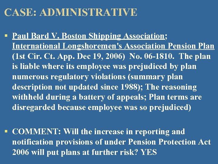 CASE: ADMINISTRATIVE § Paul Bard V. Boston Shipping Association; International Longshoremen's Association Pension Plan