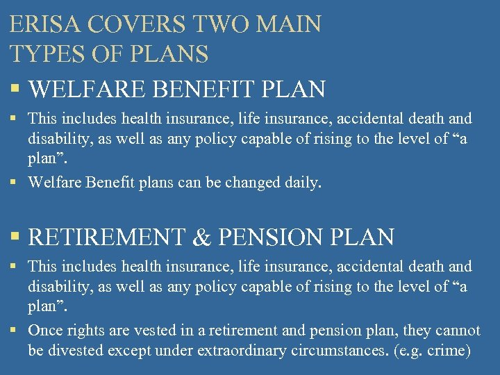 ERISA COVERS TWO MAIN TYPES OF PLANS § WELFARE BENEFIT PLAN § This includes