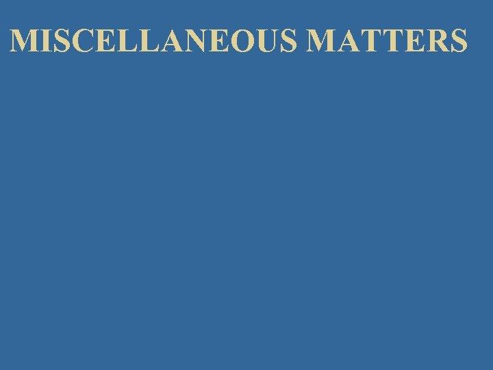 MISCELLANEOUS MATTERS 164