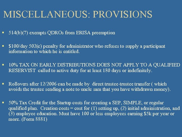 MISCELLANEOUS: PROVISIONS § 514(b)(7) exempts QDROs from ERISA preemption § $100/day 502(c) penalty for