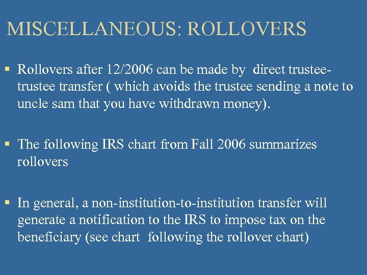 MISCELLANEOUS: ROLLOVERS § Rollovers after 12/2006 can be made by direct trustee transfer (
