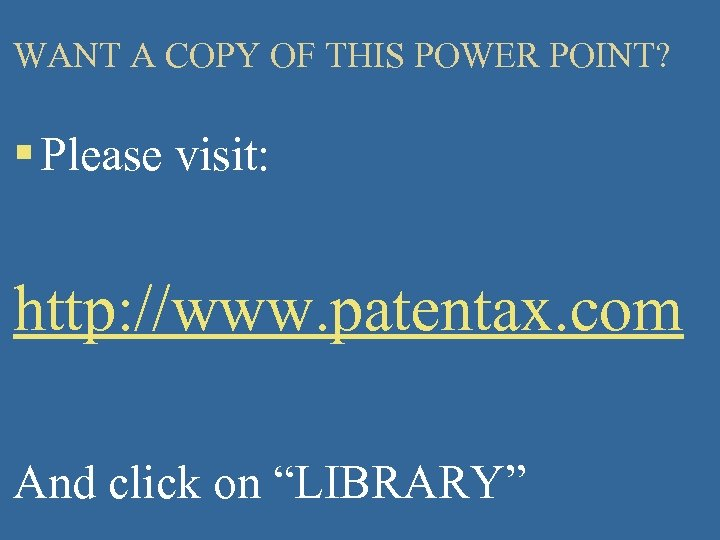 WANT A COPY OF THIS POWER POINT? § Please visit: http: //www. patentax. com