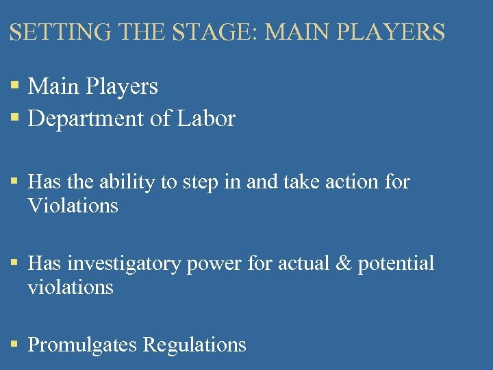 SETTING THE STAGE: MAIN PLAYERS § Main Players § Department of Labor § Has