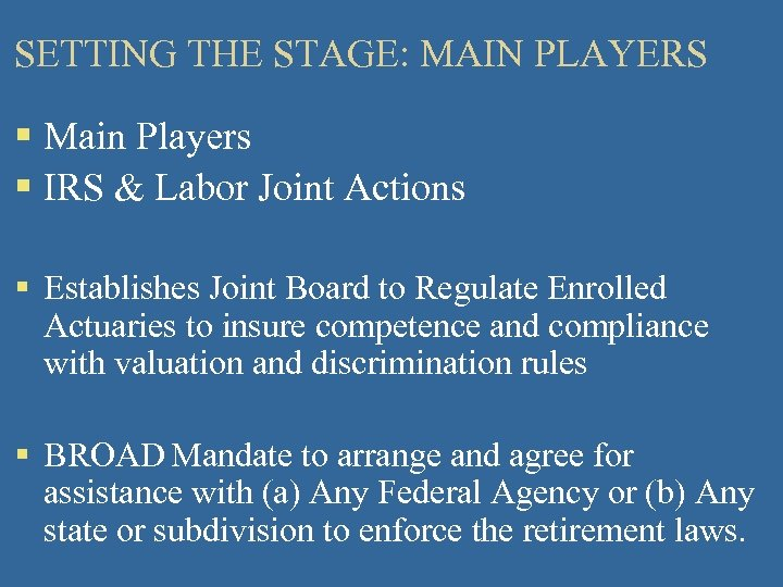 SETTING THE STAGE: MAIN PLAYERS § Main Players § IRS & Labor Joint Actions