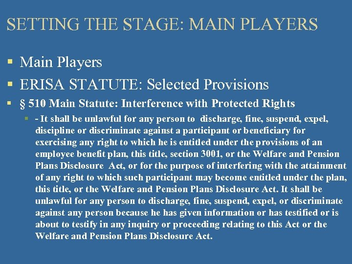 SETTING THE STAGE: MAIN PLAYERS § Main Players § ERISA STATUTE: Selected Provisions §