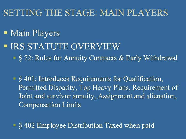 SETTING THE STAGE: MAIN PLAYERS § Main Players § IRS STATUTE OVERVIEW § §