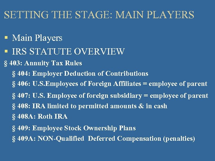 SETTING THE STAGE: MAIN PLAYERS § Main Players § IRS STATUTE OVERVIEW § 403: