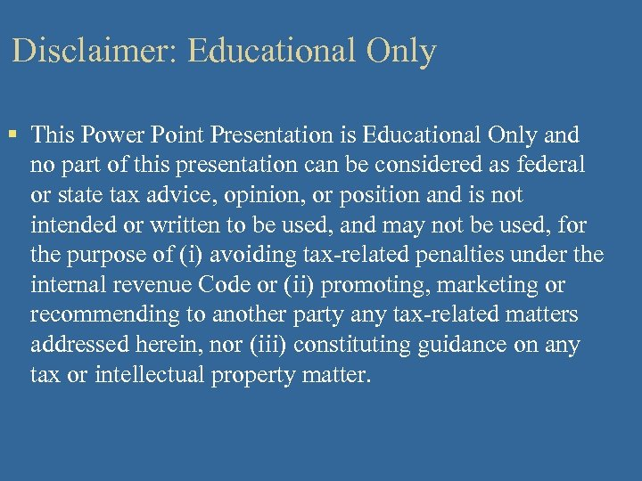 Disclaimer: Educational Only § This Power Point Presentation is Educational Only and no part