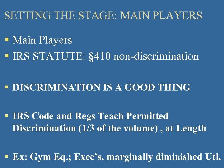 SETTING THE STAGE: MAIN PLAYERS § Main Players § IRS STATUTE: § 410 non-discrimination