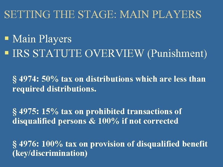 SETTING THE STAGE: MAIN PLAYERS § Main Players § IRS STATUTE OVERVIEW (Punishment) §