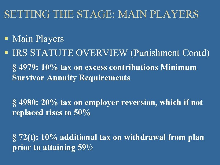 SETTING THE STAGE: MAIN PLAYERS § Main Players § IRS STATUTE OVERVIEW (Punishment Contd)