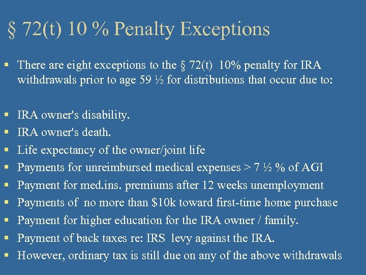 § 72(t) 10 % Penalty Exceptions § There are eight exceptions to the §