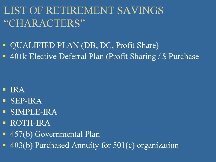 """LIST OF RETIREMENT SAVINGS """"CHARACTERS"""" § QUALIFIED PLAN (DB, DC, Profit Share) § 401"""