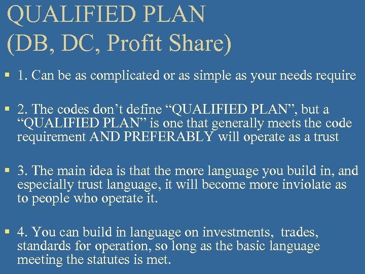 QUALIFIED PLAN (DB, DC, Profit Share) § 1. Can be as complicated or as