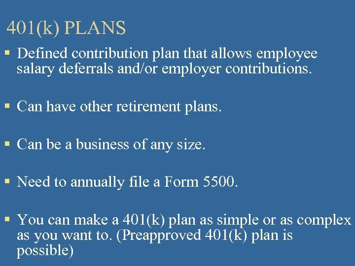 401(k) PLANS § Defined contribution plan that allows employee salary deferrals and/or employer contributions.