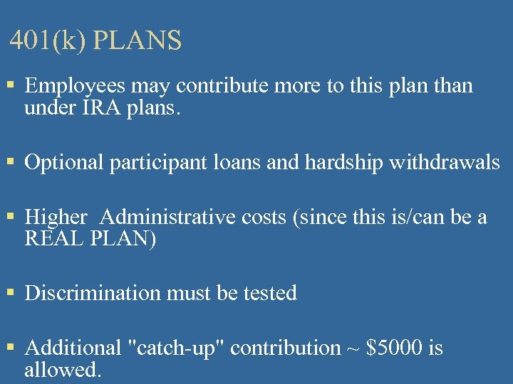 401(k) PLANS § Employees may contribute more to this plan than under IRA plans.
