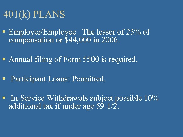 401(k) PLANS § Employer/Employee The lesser of 25% of compensation or $44, 000 in